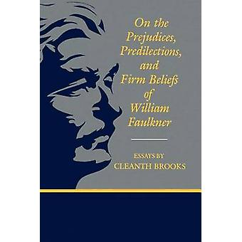 On the Prejudices Predilections and Firm Beliefs of William Faulkner by Brooks & Cleanth