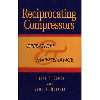 Reciprocating Compressors Operation and Maintenance by Bloch & Heinz P.