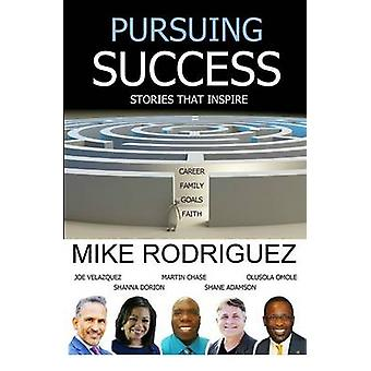 Pursuing Success Stories That Inspire by Rodriguez & Mike