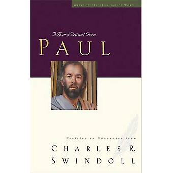 Paul A Man of Grace and Grit by Swindoll & Charles R.
