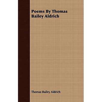 Poems By Thomas Bailey Aldrich by Aldrich & Thomas Bailey