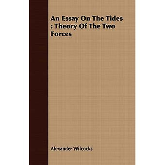An Essay On The Tides  Theory Of The Two Forces by Wilcocks & Alexander