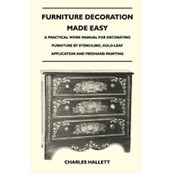 Huonekalut Sisustus helpoksi käytännön työ käsikirja koristelu huonekalut stenciling GoldLeaf Sovellus ja FreeHand maalaus Hallett & Charles