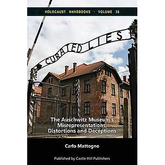 Curated Lies The Auschwitz Museums Misrepresentations Distortions and Deceptions by Mattogno & Carlo