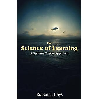 The Science of Learning A Systems Theory Approach by Hays & Robert T.
