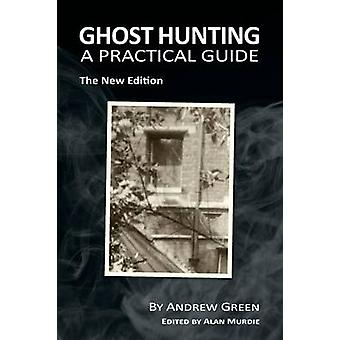 Ghost Hunting A Practical Guide by Green & Andrew