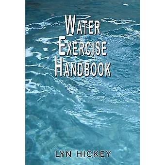 Water Exercise Handbook by Hickey & Lyn