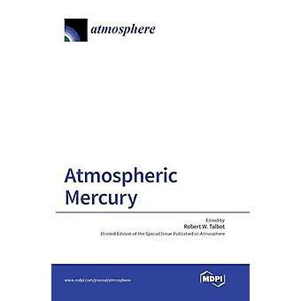 Atmospheric Mercury by Talbot & Robert W.