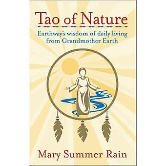Tao of Nature Earthways Wisdom of Daily Living from Grandmother Earth by Summer Rain & Mary