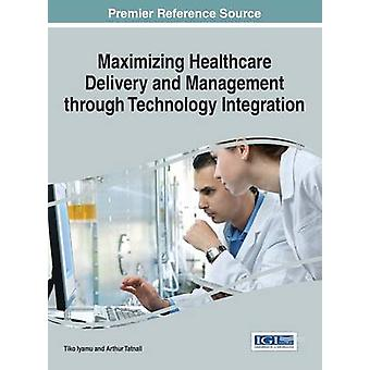 Maximizing Healthcare Delivery and Management through Technology Integration by Iyamu & Tiko