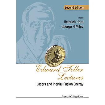 Edward Teller Lectures Lasers and Inertial Fusion Energy Second Edition by HORA & HEINRICH