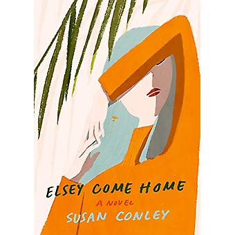 Elsey Come Home - A Novel by Susan Conley - 9780525520986 Book