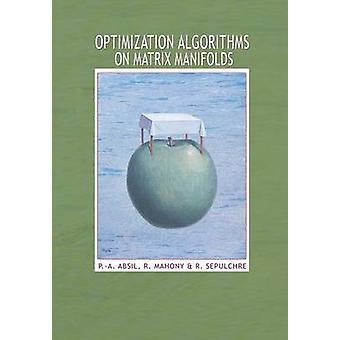 Optimization Algorithms on Matrix Manifolds by P.-A. Absil - Robert M