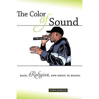 The Color of Sound - Race - Religion - and Music in Brazil by John Bur