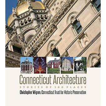 Connecticut Architecture - Stories of 100 Places by Christopher Wigren