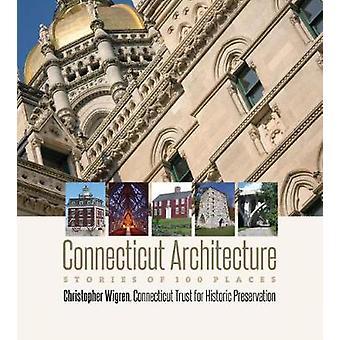 Connecticut Architectuur - Verhalen van 100 plaatsen door Christopher Wigren