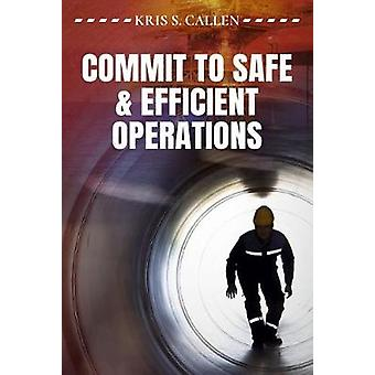 Commit to Safe & Efficient Operations by Kris S. Callen - 9781593