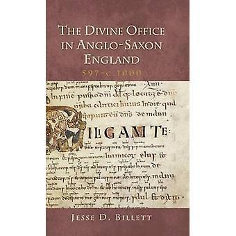 The Divine Office in Anglo-Saxon England - 597-c.1000 door Jesse D. Bil