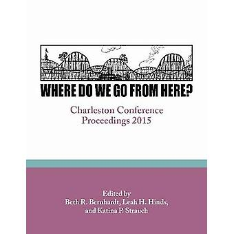 Where Do We Go From Here? by Beth R. Bernhardt - 9781941269060 Book