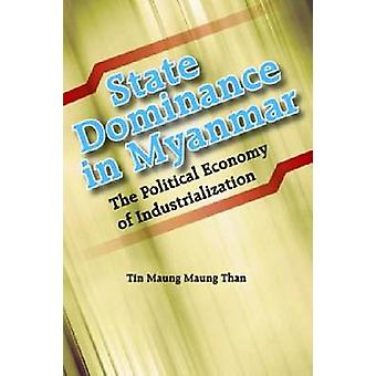 State Dominance in Myanmar - The Political Economy of Industrializatio