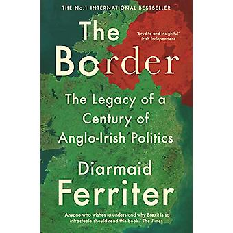 The Border - The Legacy of a Century of Anglo-Irish Politics door Diarma