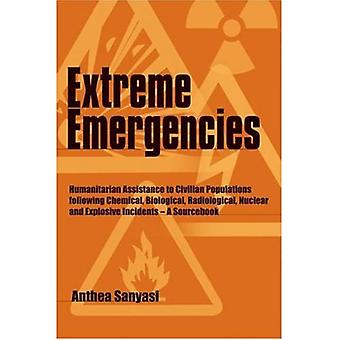 Extreme Emergencies: Humanitarian Assistance to Civilian Populations following Chemical, Biological, Radiological, Nuclear and Explosive Incidents: A Sourcebook