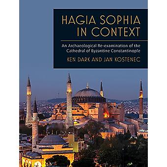 Hagia Sophia in Context - An Archaeological Re-examination of the Cath