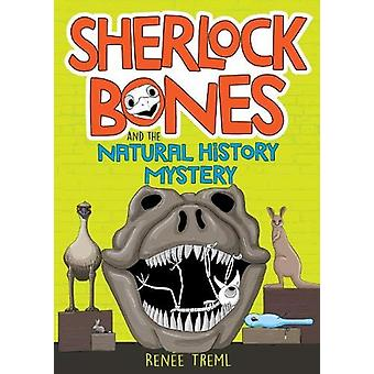 Sherlock Bones and the Natural History Mystery by Renee Treml - 97819
