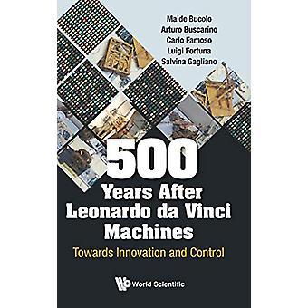 500 Years After Leonardo Da Vinci Machines - Towards Innovation And Co