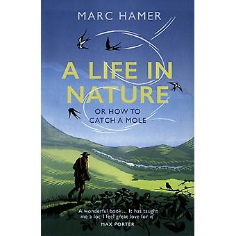 A Life in Nature by Hamer & Marc