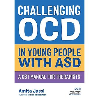 Challenging OCD in Young People with ASD by Jassi & Amita