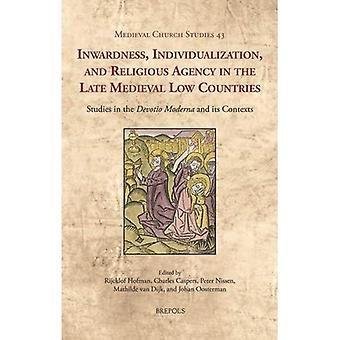 Inwardness, Individualization, and Religious Agency in the Late Medieval Low Countries: Studies in the 'devotio Moderna' and Its Contexts (Medieval Church Studies)