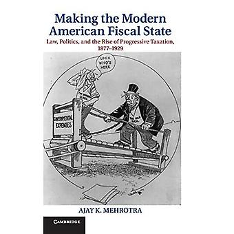Making the Modern American Fiscal State: Law, Politics, and the Rise of Progressive Taxation, 1877-1929 (Cambridge ...