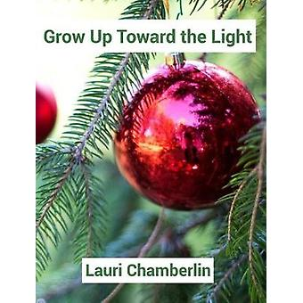 Grow Up Toward the Light by Lauri Chamberlin - 9781389158957 Book