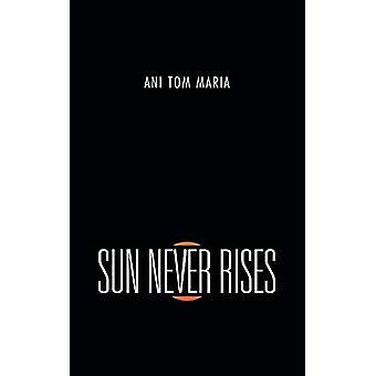 Sun Never Rises by Ani Tom Maria - 9781482843439 Book
