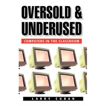 Oversold and Underused by Larry Cuban