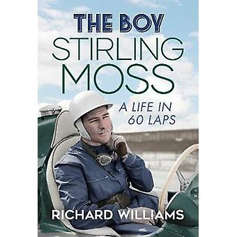 The Boy Stirling Moss A Life in 60 Laps