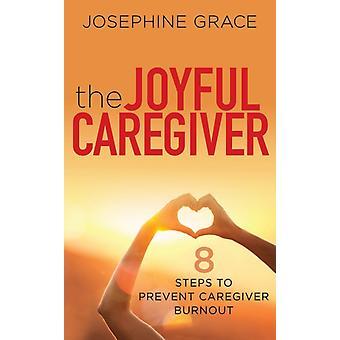 The Joyful Caregiver by Josephine Grace