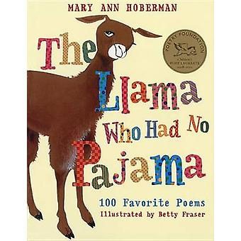 The Llama Who Had No Pajama - 100 Favorite Poems by Mary Ann Hoberman