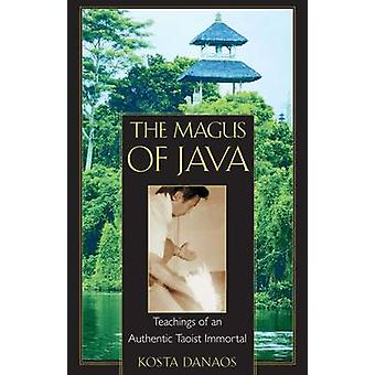 The Magus of Java - Teachings of an Authentic Taoist Immortal by Kosta