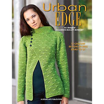 Urban Edge - 13 Crochet Designs in Sizes Small to 3X by Shannon Mullet