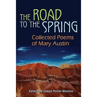The Road to the Spring - Collected Poems of Mary Austin by James Perri