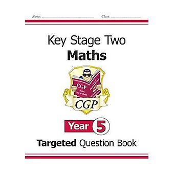 KS2 Matematiikka suunnattu kysymys kirja - vuosi 5 CGP Books - CGP kirjat-