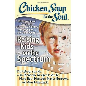 Chicken Soup for the Soul: Raising Kids on the Spectrum: 101 Inspirational Stories for Parents of Children with Autism and Asperger S