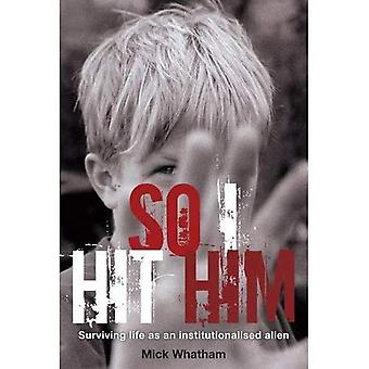 So I Hit Him - Surviving Life as an Institutionalised Alien
