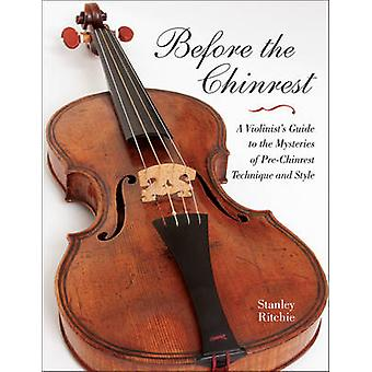 Before the Chinrest - A Violinist's Guide to the Mysteries of Pre-Chin
