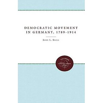 The Democratic Movement in Germany 17891914 by Snell & John L.