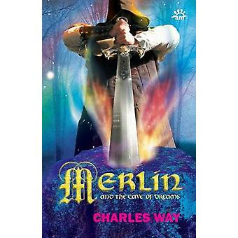 Merlin and the Cave of Dreams by Way & Charles