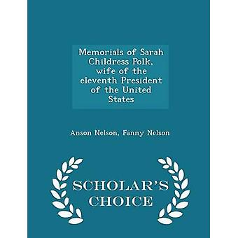 Memorials of Sarah Childress Polk wife of the eleventh President of the United States  Scholars Choice Edition by Nelson & Anson