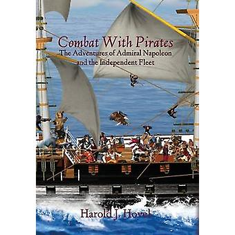 Combat with Pirates The Adventures of Admiral Napoleon and the Independent Fleet by Hovel & Harold J.